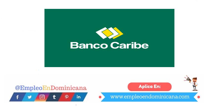 vacantes de empleos disponibles en Banco Caribe aplica ahora a la vacante de empleo en República Dominicana