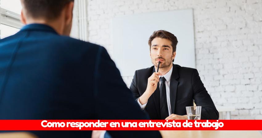 Como responder en una entrevista de trabajo