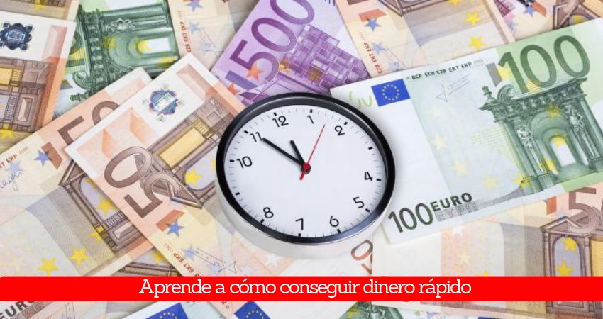Aprende a como conseguir dinero rápido