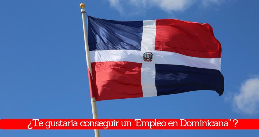 Te gustaria conseguir un empleo en dominicana